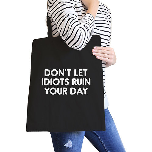Don't Let Idiots Ruin Your Day Black Canvas Bag