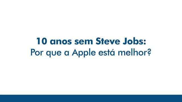 Steve Jobs morreu há 10 anos. A Apple está melhor sem ele?