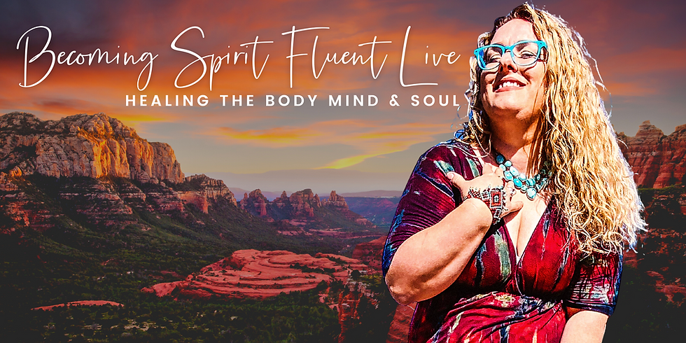 Becoming Spirit Fluent Live: Sedona