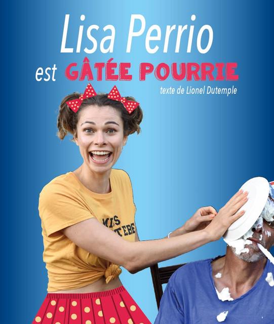 Samedi 20 Février et 6 Mars à 20h - Lisa Perrio est gâtée pourrie