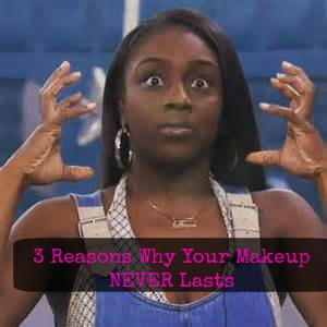 3 Reasons Why Your Makeup NEVER Last
