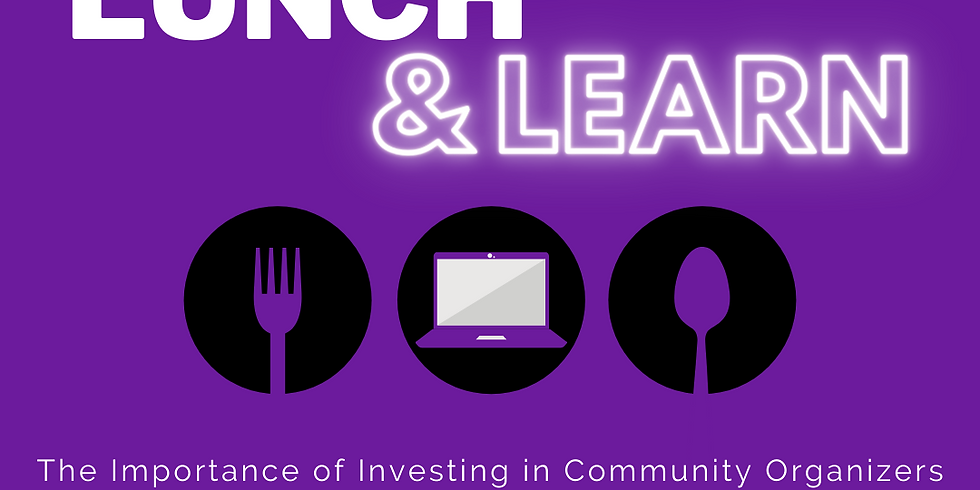 Lunch-n-Learn: The Importance of Investing in Community Organizers