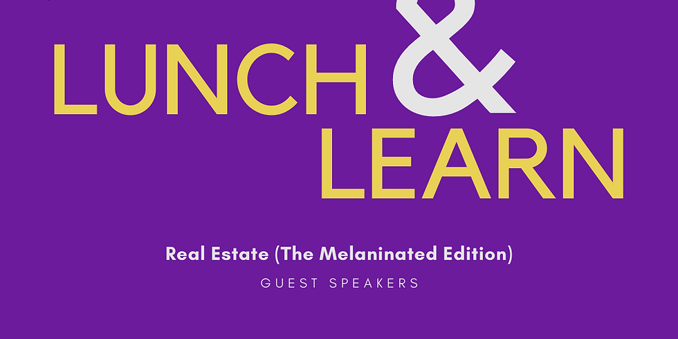 Lunch-n-Learn: Real Estate (The Melaninated Edition)
