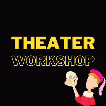 THEATER ARTS WORKSHOPS