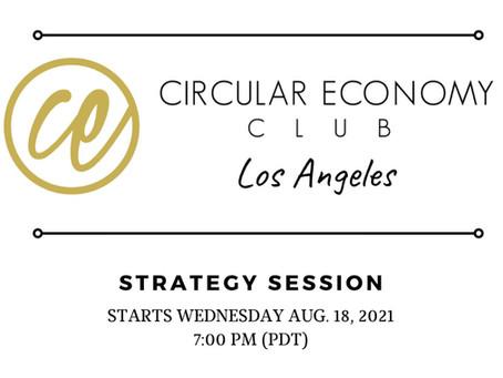 Circular Economy Club Los Angeles Strategy Session, Aug 18th 2021