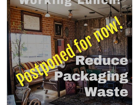 Postponed for Now! Friday March 13 - Reduce Packaging Waste Working Lunch