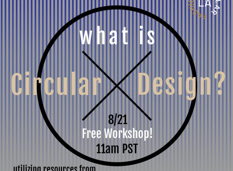Free Webinar Workshop!  8/21/20 - What is Circular Design?