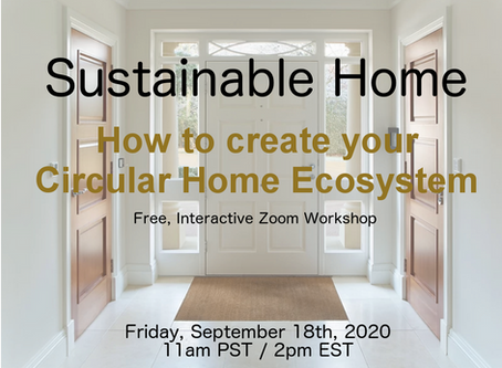 Next Free Workshop!  Sept 18th:  Sustainable Home - Create your Circular Ecosystem