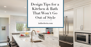 Design Tips for a Kitchen & Bath That Won't Go Out of Style