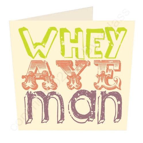Whey Aye Man - Geordie Card by Wotmalike
