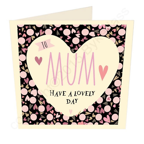Mum Have a Lovely Day