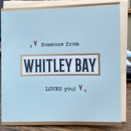 Geordie Cards - Someone loves you Whitley Bay
