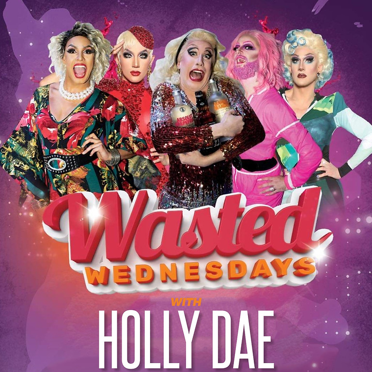 Wasted Wednesday with Holly Dae & Special Guests
