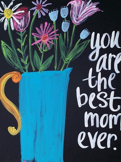 """You are the best mom ever."" print or notecard"