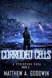Corroded Cells: A Cyberpunk Saga (Book 2)