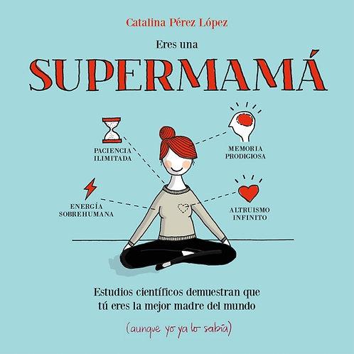 Eres una Super mama de Catalina Pie