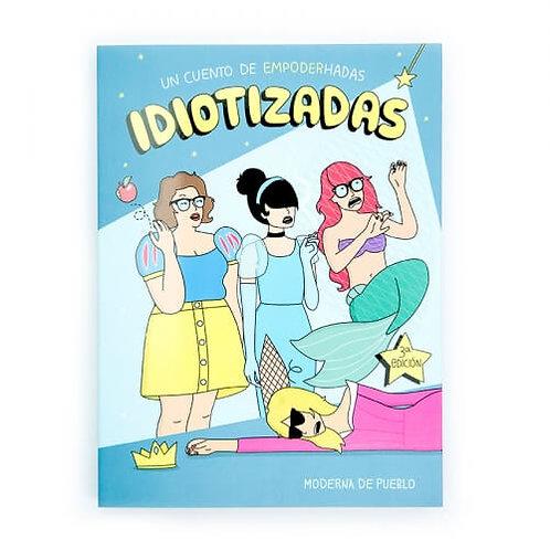 """""""Idiotizadas, un cuento de empoder-hadas"""" de Moderna de Pueblo"""