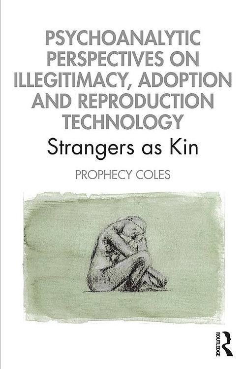 Psychoanalytic Perspectives on Illegitimacy, Adoption and Reproduction Technolog