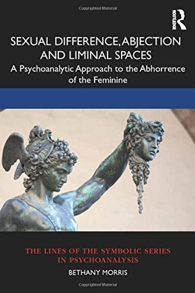 Sexual Difference, Abjection and Liminal Spac/ Bethany Morrises