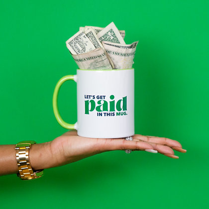 """""""Paid"""" In this Mug"""