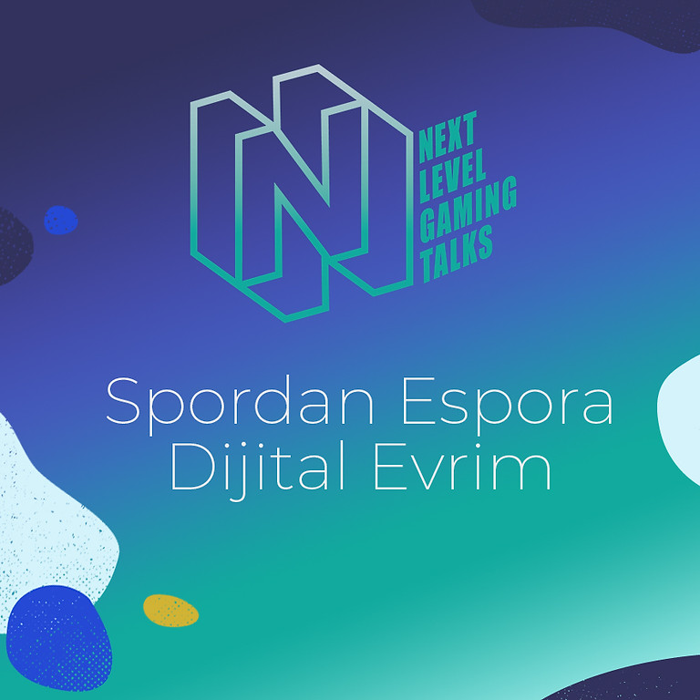 NEXT LEVEL GAMING TALKS | Spordan Espora Dijital Evrim