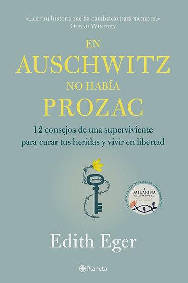 En Auschwitz no había Prozac  - Edith Eger