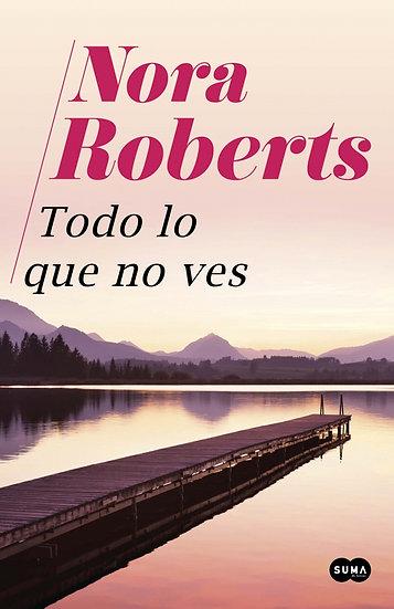 Todo lo que no ves - Nora Roberts