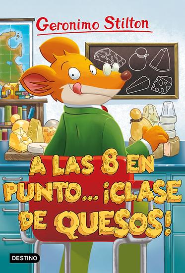A las ocho en punto ¡Clase de quesos!  - Gerónimo Stilton