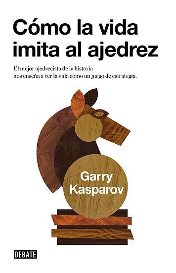 Cómo la vida imita al ajedrez - Garry Kasparov