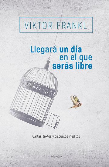 Llegará un día en el que serás libre - Viktor Frankl