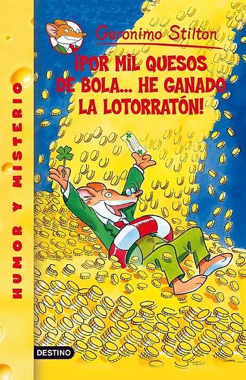 ¡Por mil quesos de bola..he ganado la lotorratón!- Gerónimo Stilton