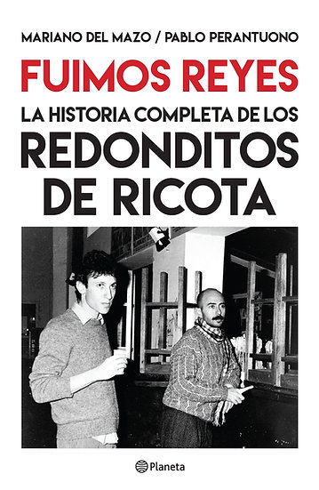 Fuimos reyes - Historia completa - Los Redonditos de Ricota