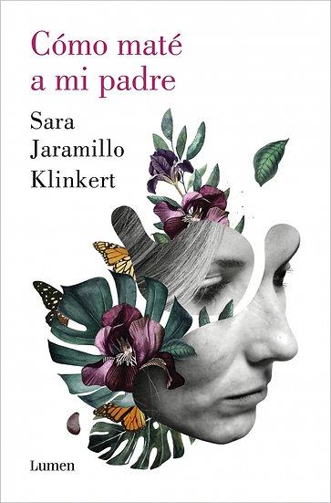 Cómo maté a mi padre - Sara Jaramillo Klinkert