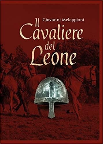 Romanzo, Epica Storica, Melappioni Giovanni, Cavaliere del leone, Ademar, Il Giglio e il Grifone