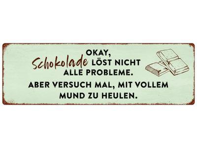 METALLSCHILD Blechschild OKAY SCHOKOLADE LÖST NICHT ALLE PROBLEME