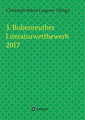 """Grünes Buchcover mit gelbem Karomuster und gelber Schrift: """"3. Bubenreuther Literaturwettbewerb 2017""""; in schwarzer Schrift: """"Christoph-Maria Liegener (Hrsg.) tredition"""""""