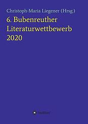 """Blaues Buchcover mit gelber Schrift: """"6. Bubenreuther Literaturwettbewerb 2020""""; in weißer Schrift: """"Christoph-Maria Liegener (Hrsg.); in schwarzer Schrift: """"tredition"""""""