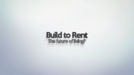 Build to Rent, The Future of Living?