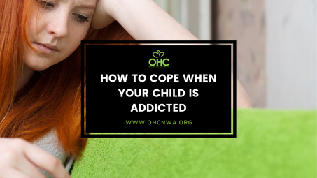 HOW TO COPE WHEN YOUR CHILD IS ADDICTED