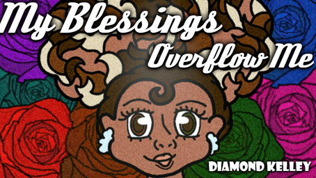 My Blessings Overflow Me: Things to Be Grateful for Today