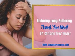 Enduring Long-Suffering: Thank You, Next!