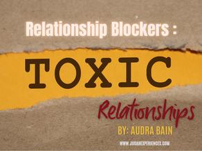 Relationship Blockers: Toxic Relationships