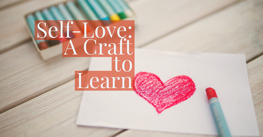 Self Love A Craft to Learn