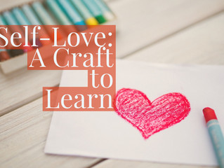 Self-Love: A Craft to Learn