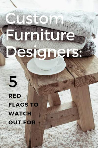 Custom Furniture Designers: 5 Red Flags to Watch Out For