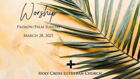 Passion/Palm Sunday, March 28. 2021