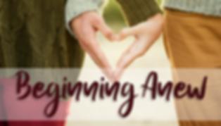 Beginning Anew: Nurturing & Strengthening Couples