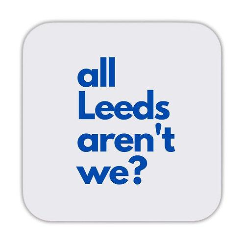 All Leeds Arent We Leeds United Drinks Coaster 9 x 9cm