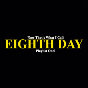 'Now That's What I Call Eighth Day Playlist One!' Available Free on Spotify Now!