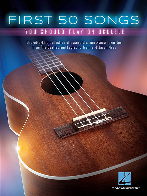 Hal Leonard : First 50 Songs You Should Play On Ukulele